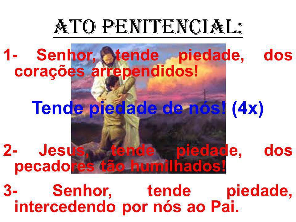 ATO PENITENCIAL: 1- Senhor, tende piedade, dos corações arrependidos.