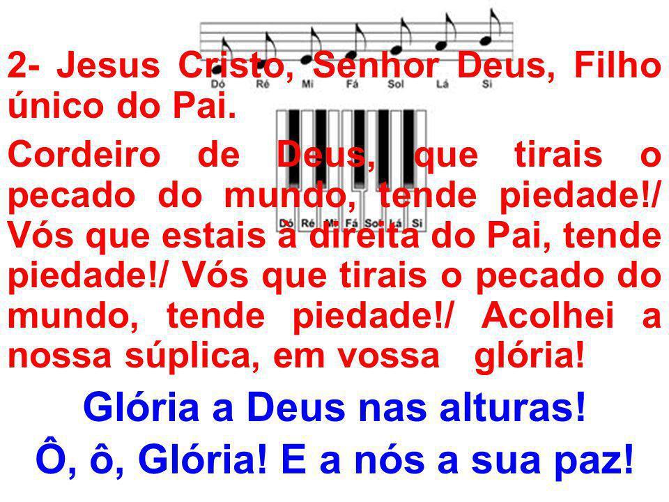 3- Só Vós sois o Santo, Senhor, o Altíssimo!/ Só Vós, Jesus Cristo, Com o Espírito e o Pai, em Vossa glória.