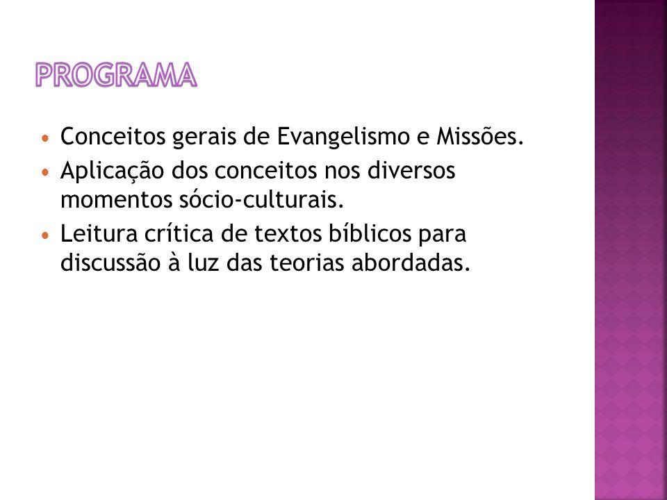 Conceitos gerais de Evangelismo e Missões. Aplicação dos conceitos nos diversos momentos sócio-culturais. Leitura crítica de textos bíblicos para disc