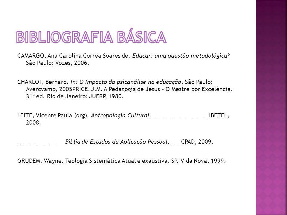 CAMARGO, Ana Carolina Corrêa Soares de. Educar: uma questão metodológica? São Paulo: Vozes, 2006. CHARLOT, Bernard. In: O Impacto da psicanálise na ed