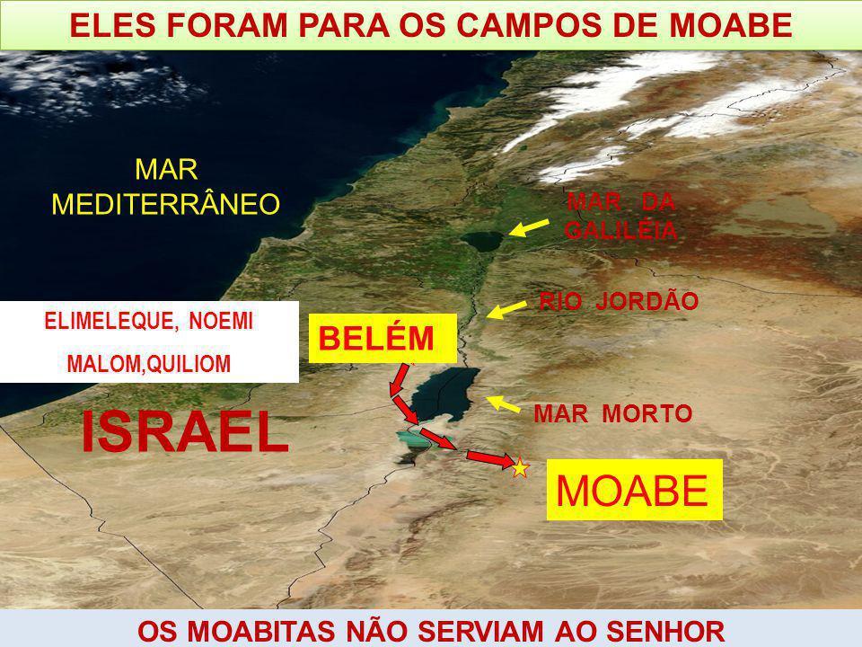 MOABE BELÉM MAR MEDITERRÂNEO ISRAEL MAR DA GALILÉIA MAR MORTO RIO JORDÃO ELES FORAM PARA OS CAMPOS DE MOABE ELIMELEQUE, NOEMI MALOM,QUILIOM OS MOABITAS NÃO SERVIAM AO SENHOR