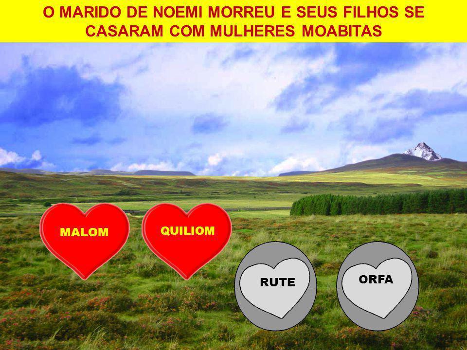 O MARIDO DE NOEMI MORREU E SEUS FILHOS SE CASARAM COM MULHERES MOABITAS MALOM QUILIOM ORFA RUTE