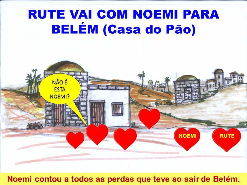 7 RUTE VAI COM NOEMI PARA BELÉM (Casa do Pão) Noemi contou a todos as perdas que teve ao sair de Belém.
