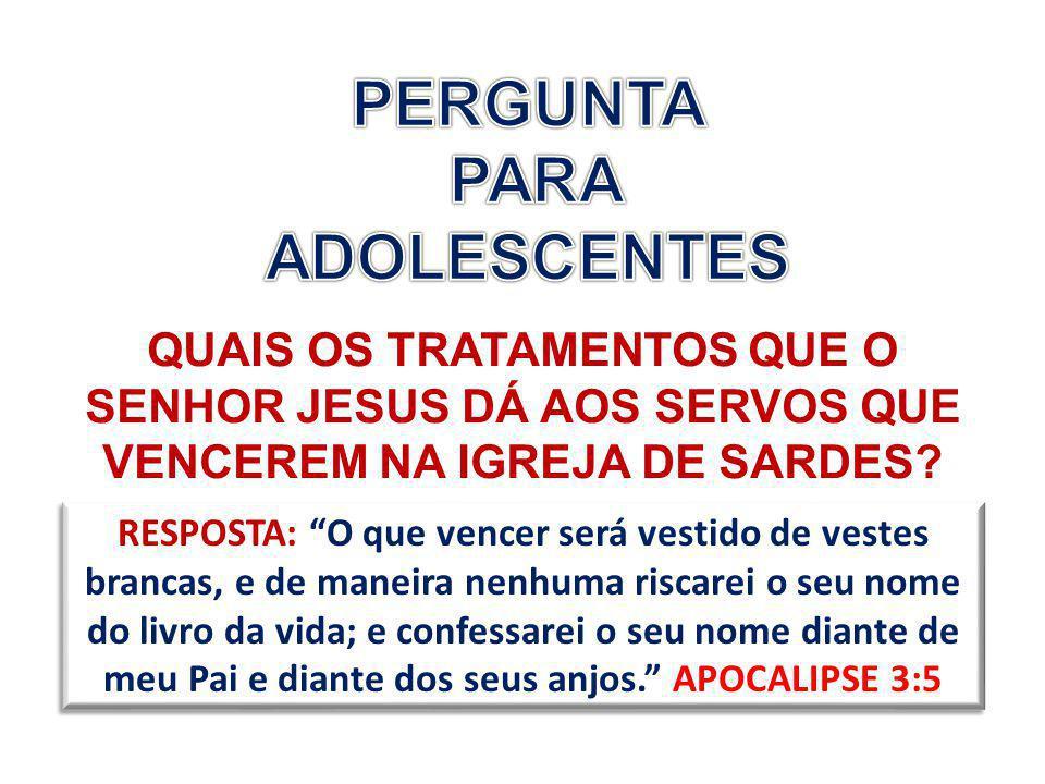 QUAIS OS TRATAMENTOS QUE O SENHOR JESUS DÁ AOS SERVOS QUE VENCEREM NA IGREJA DE SARDES.