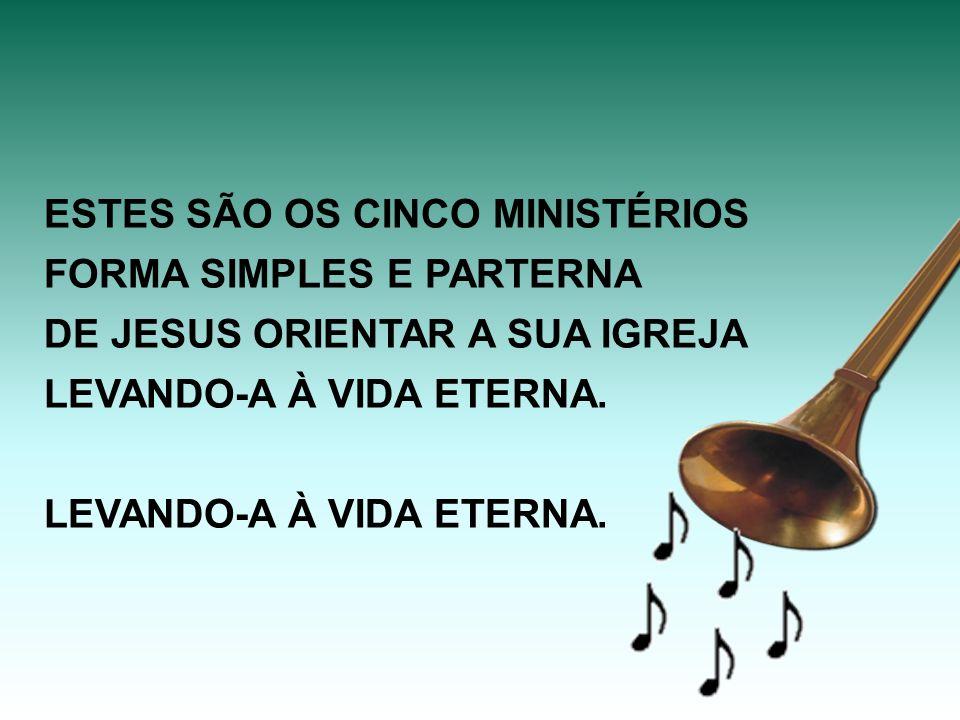 ESTES SÃO OS CINCO MINISTÉRIOS FORMA SIMPLES E PARTERNA DE JESUS ORIENTAR A SUA IGREJA LEVANDO-A À VIDA ETERNA.