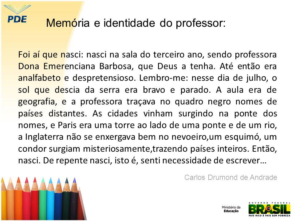 Memória e identidade do professor: Foi aí que nasci: nasci na sala do terceiro ano, sendo professora Dona Emerenciana Barbosa, que Deus a tenha.