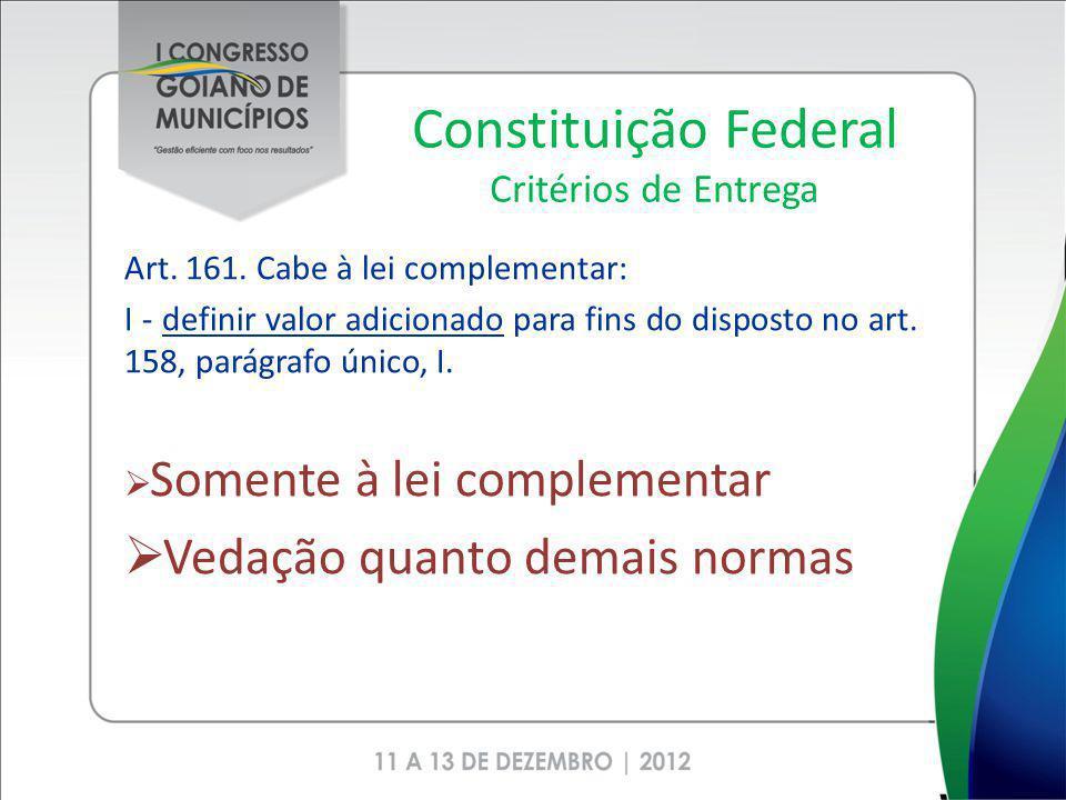 Constituição Federal Critérios de Entrega Art. 161. Cabe à lei complementar: I - definir valor adicionado para fins do disposto no art. 158, parágrafo