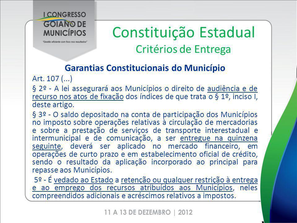 Constituição Estadual Critérios de Entrega Garantias Constitucionais do Município Art. 107 (...) § 2º - A lei assegurará aos Municípios o direito de a