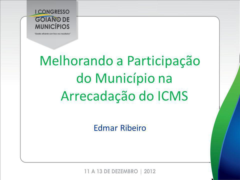 Melhorando a Participação do Município na Arrecadação do ICMS Edmar Ribeiro