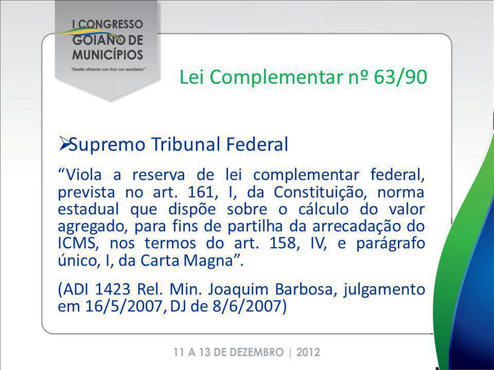 Lei Complementar nº 63/90 Supremo Tribunal Federal Viola a reserva de lei complementar federal, prevista no art. 161, I, da Constituição, norma estadu