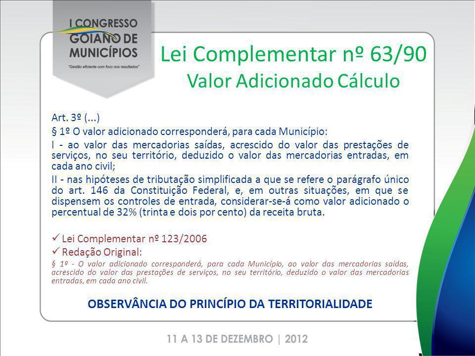 Lei Complementar nº 63/90 Valor Adicionado Cálculo Art. 3º (...) § 1º O valor adicionado corresponderá, para cada Município: I - ao valor das mercador