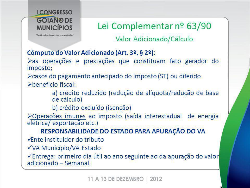 Lei Complementar nº 63/90 Valor Adicionado/Cálculo Cômputo do Valor Adicionado (Art. 3º, § 2º): as operações e prestações que constituam fato gerador