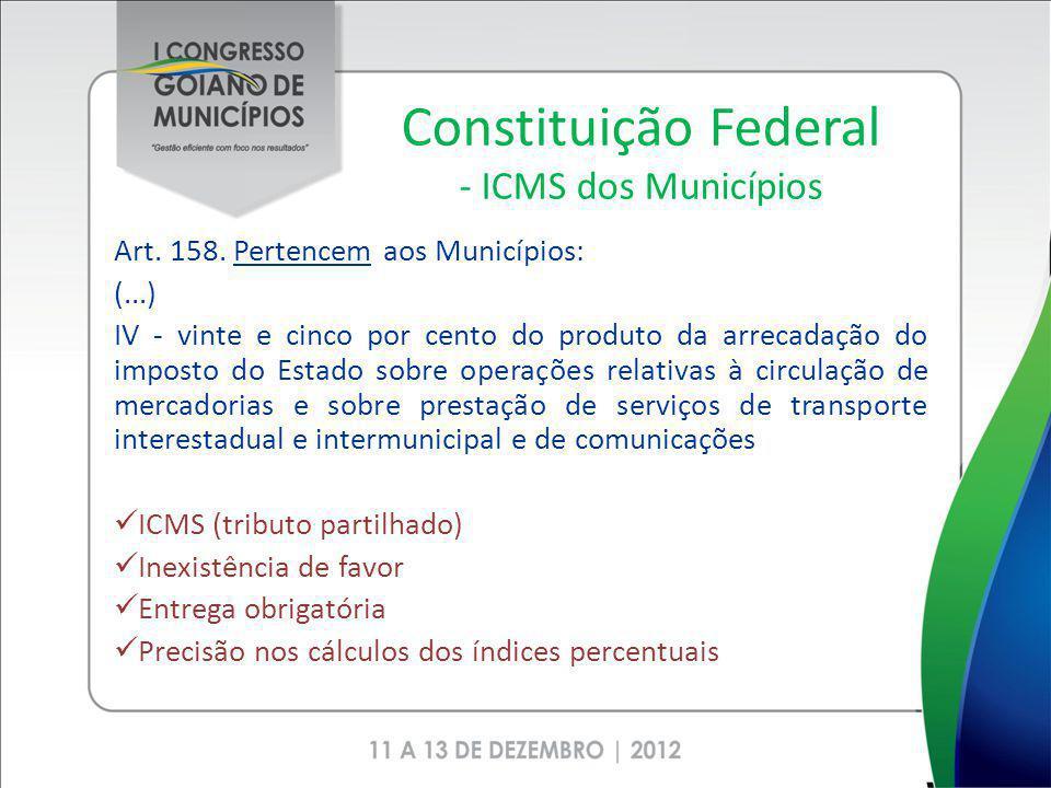 Constituição Federal - ICMS dos Municípios Art. 158. Pertencem aos Municípios: (...) IV - vinte e cinco por cento do produto da arrecadação do imposto