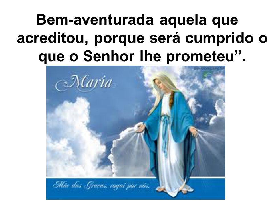 Bem-aventurada aquela que acreditou, porque será cumprido o que o Senhor lhe prometeu.