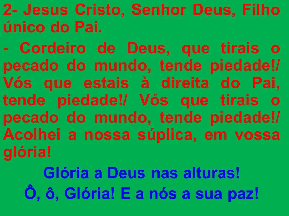 2- Jesus Cristo, Senhor Deus, Filho único do Pai.