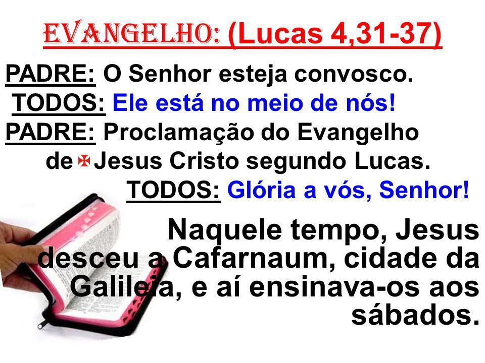 EVANGELHO: (Lucas 4,31-37) PADRE: O Senhor esteja convosco.