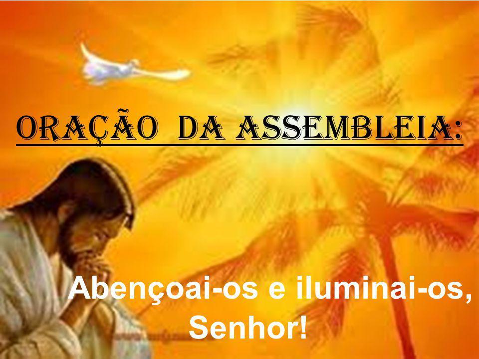 ORAÇÃO DA ASSEMBLEIA: Abençoai-os e iluminai-os, Senhor!