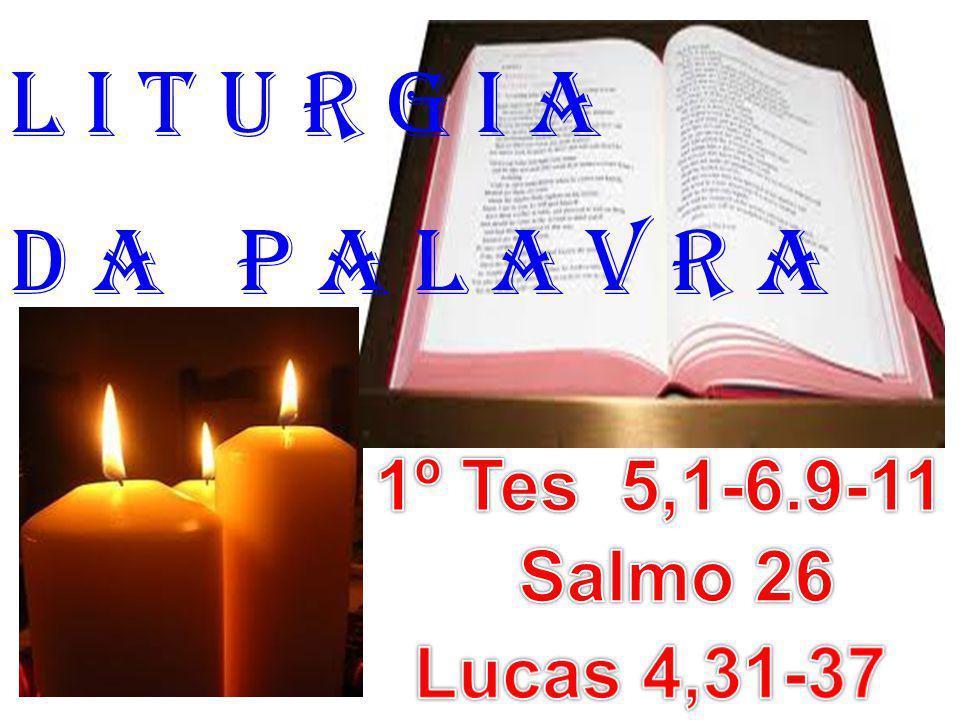 1ª LEITURA: (1º Tessalonicenses 5,1-6.9-11) Leitura da Primeira Carta de São Paulo aos Tessalonicenses.