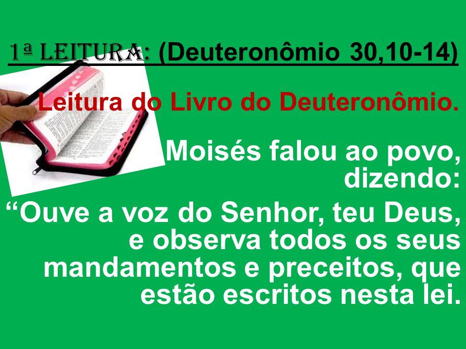 1ª Leitura: (Deuteronômio 30,10-14) Leitura do Livro do Deuteronômio.