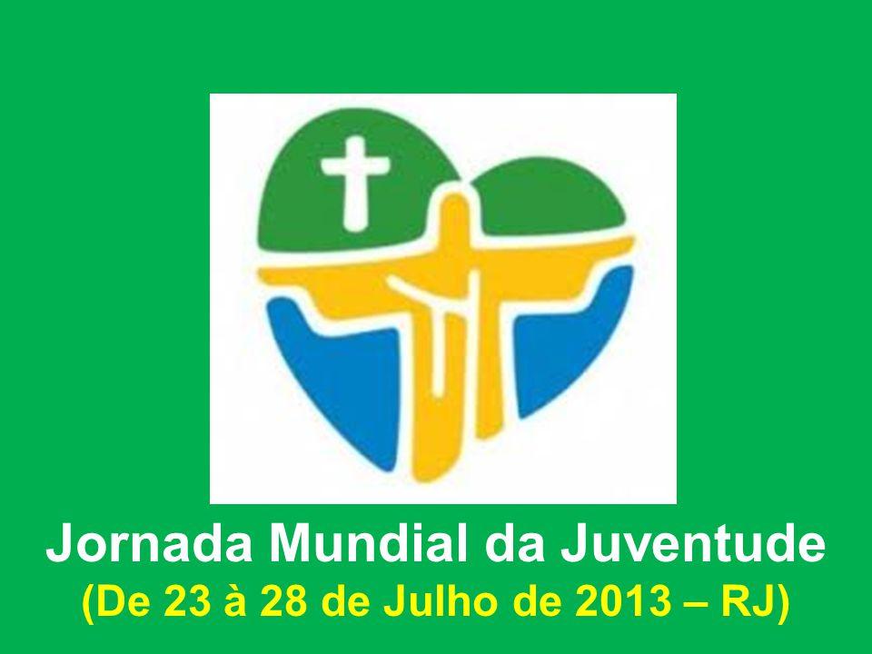 Jornada Mundial da Juventude (De 23 à 28 de Julho de 2013 – RJ)