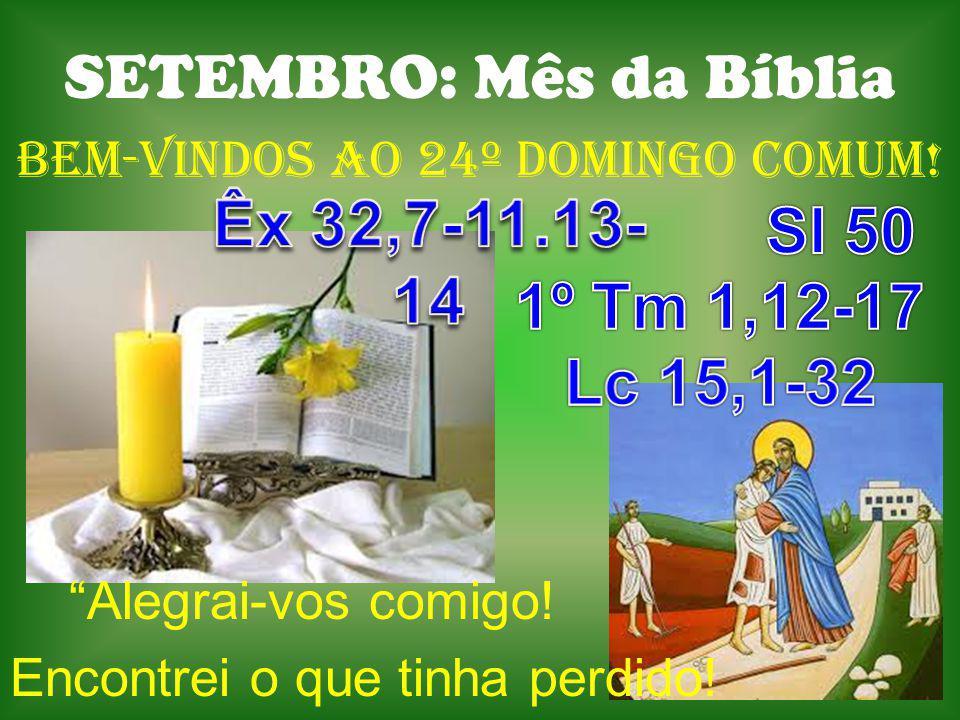 SETEMBRO: Mês da Bíblia BeM-VINDOS Ao 24º DOMINGO COMUM! Alegrai-vos comigo! Encontrei o que tinha perdido!