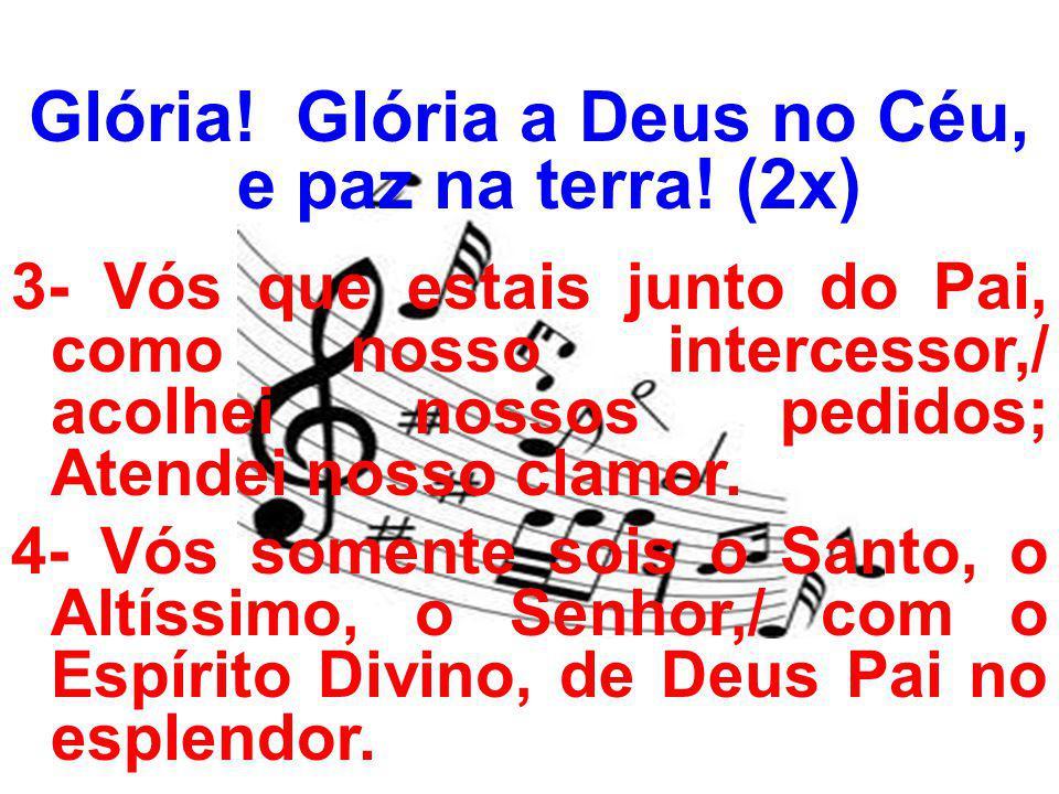 Glória.Glória a Deus no Céu, e paz na terra.