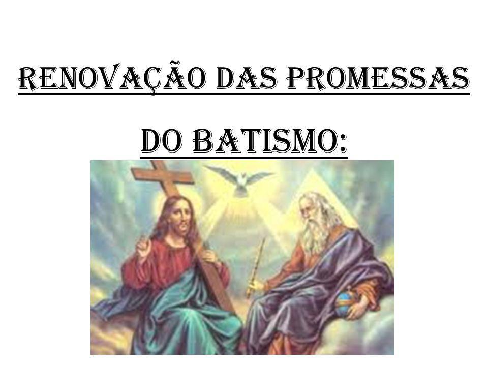 RENOVAÇÃO DAS PROMESSAS DO BATISMO: