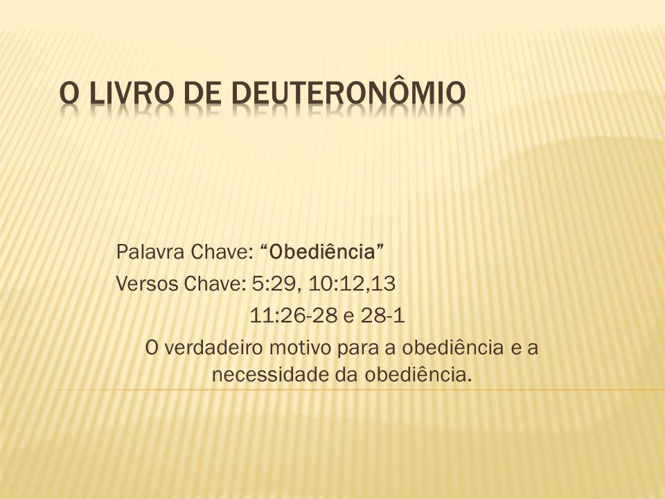 Palavra Chave: Obediência Versos Chave: 5:29, 10:12,13 11:26-28 e 28-1 O verdadeiro motivo para a obediência e a necessidade da obediência.