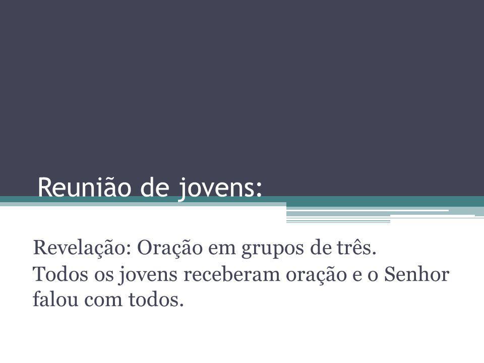 Reunião de jovens: Revelação: Oração em grupos de três.