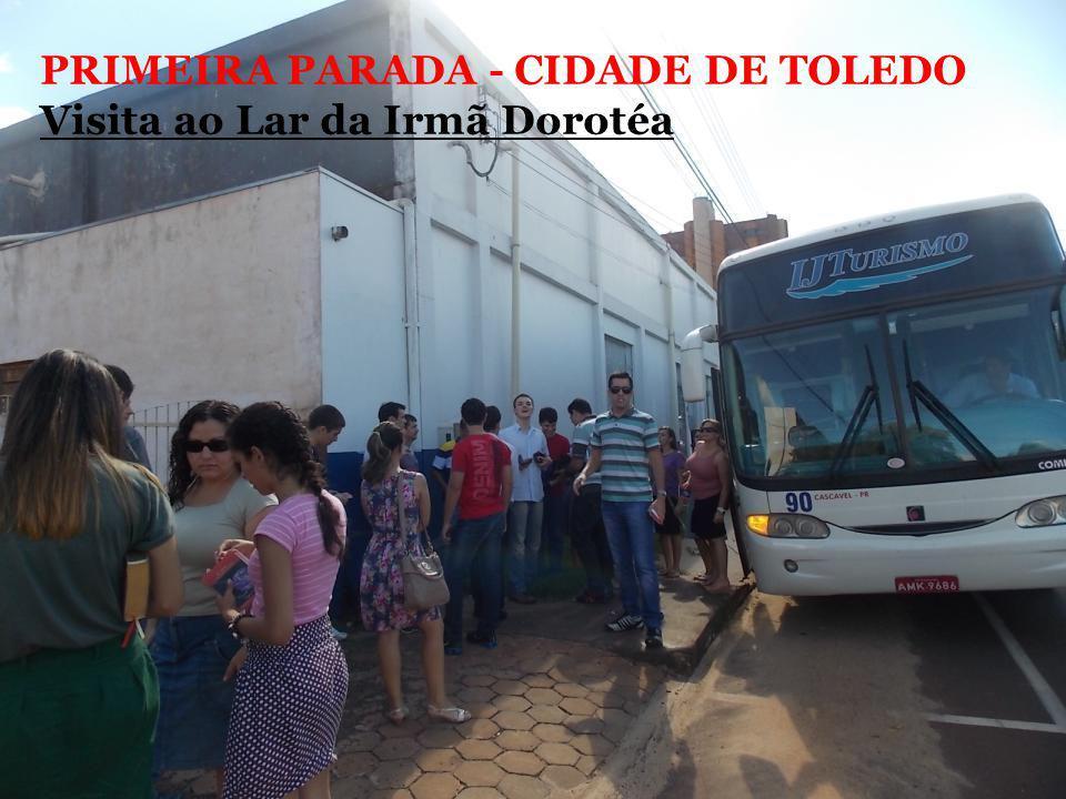 PRIMEIRA PARADA - CIDADE DE TOLEDO Visita ao Lar da Irmã Dorotéa