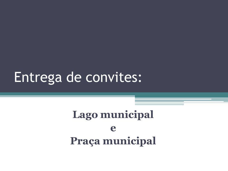 Entrega de convites: Lago municipal e Praça municipal