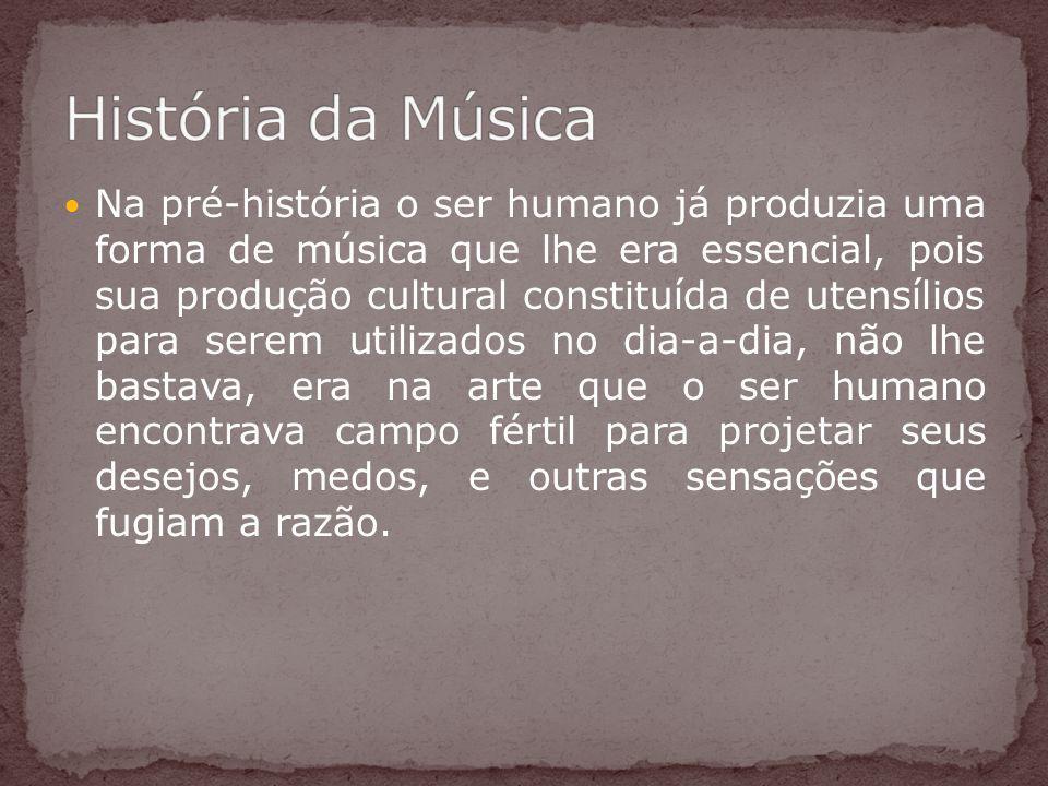 Na pré-história o ser humano já produzia uma forma de música que lhe era essencial, pois sua produção cultural constituída de utensílios para serem ut