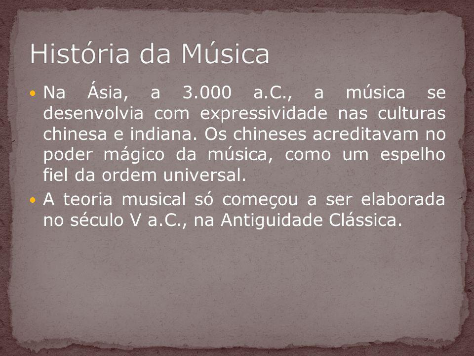 Na Ásia, a 3.000 a.C., a música se desenvolvia com expressividade nas culturas chinesa e indiana. Os chineses acreditavam no poder mágico da música, c