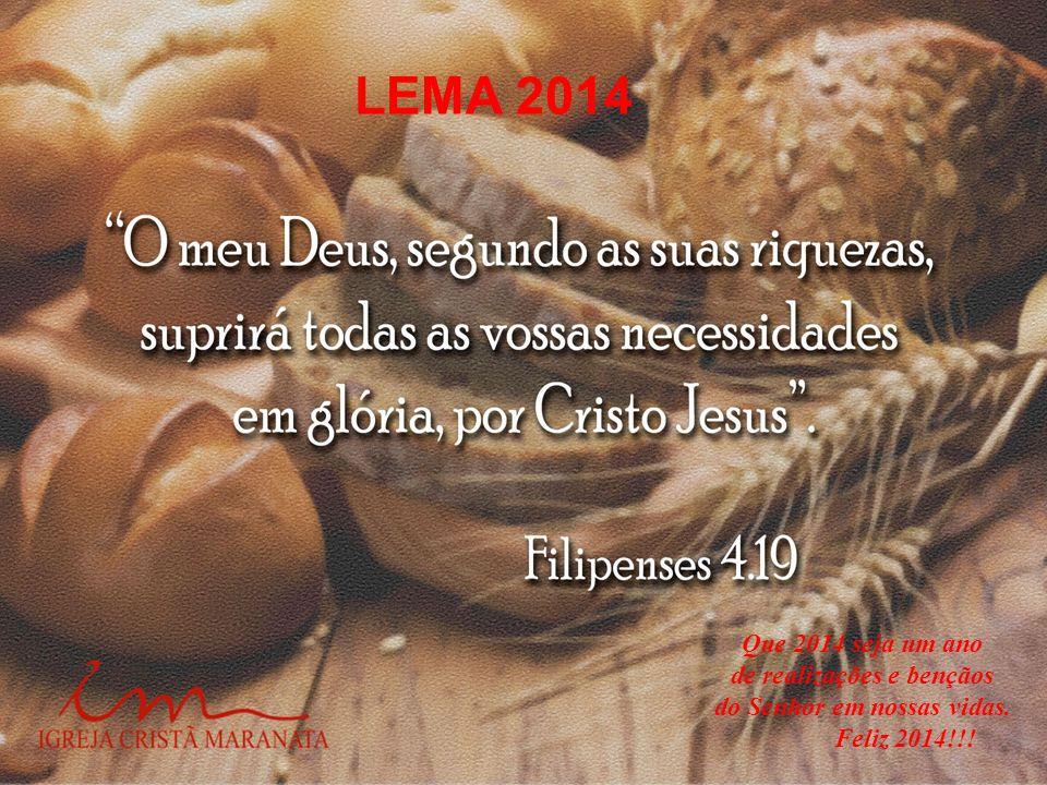 LEMA 2014 Que 2014 seja um ano de realizações e bençãos do Senhor em nossas vidas. Feliz 2014!!!