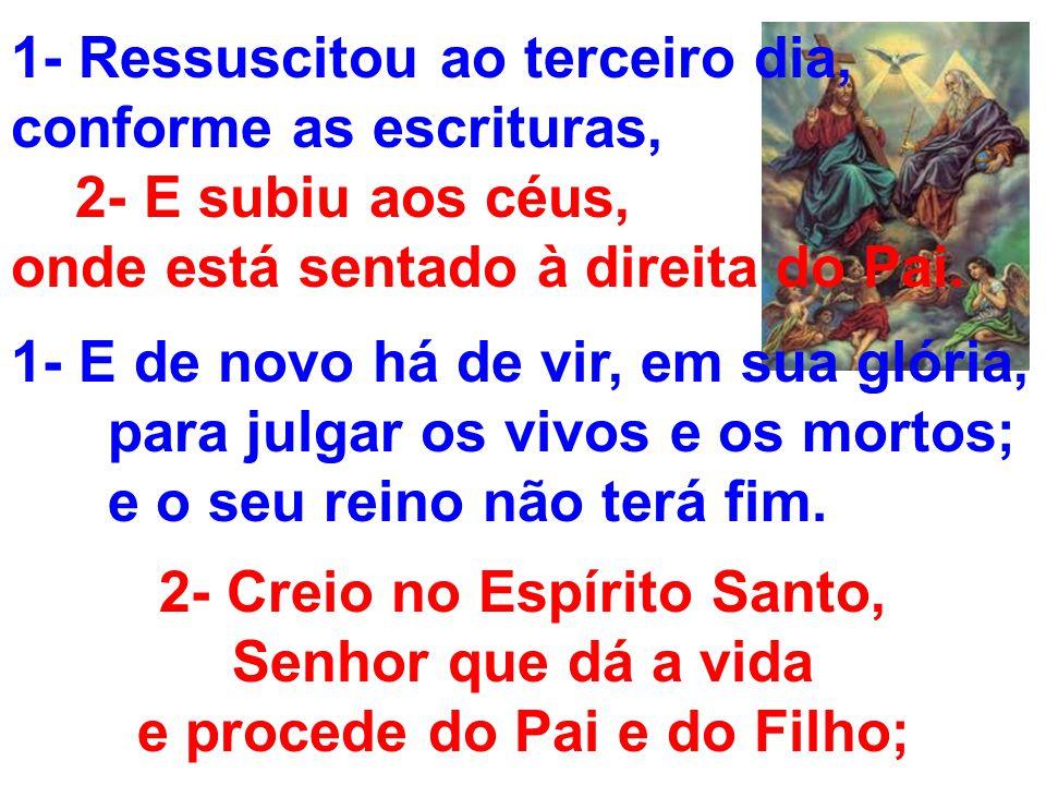 1- Ressuscitou ao terceiro dia, conforme as escrituras, 2- E subiu aos céus, onde está sentado à direita do Pai. 1- E de novo há de vir, em sua glória