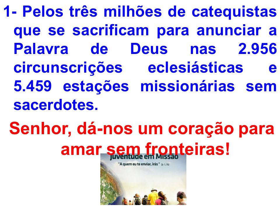 1- Pelos três milhões de catequistas que se sacrificam para anunciar a Palavra de Deus nas 2.956 circunscrições eclesiásticas e 5.459 estações mission