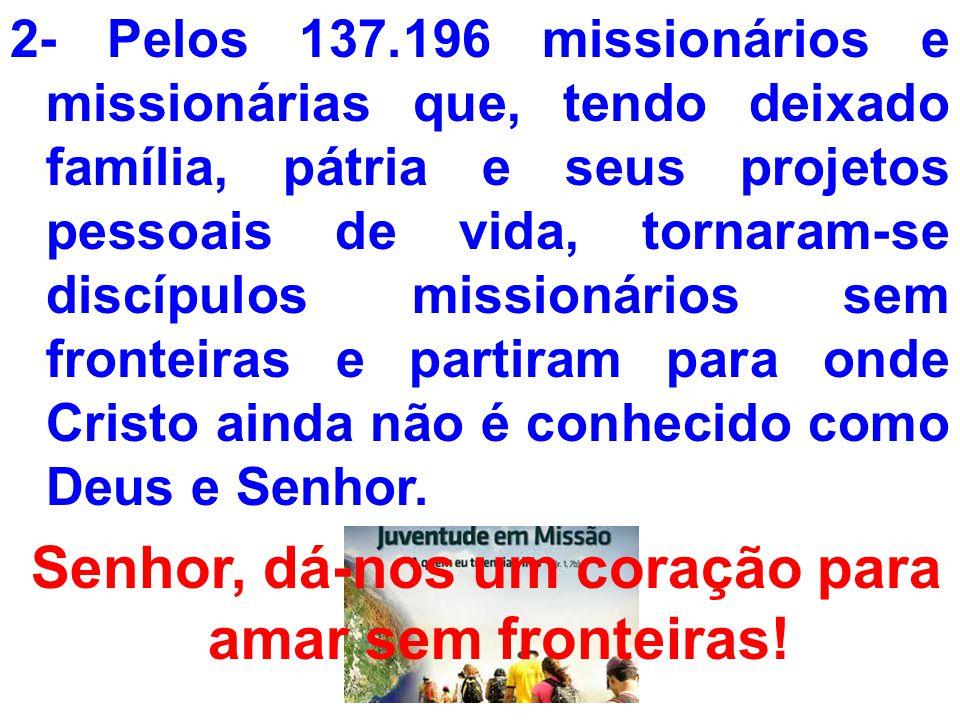 2- Pelos 137.196 missionários e missionárias que, tendo deixado família, pátria e seus projetos pessoais de vida, tornaram-se discípulos missionários