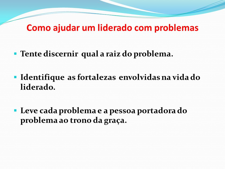 Como ajudar um liderado com problemas Tente discernir qual a raiz do problema.