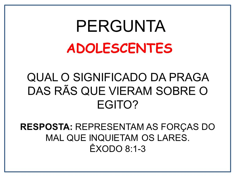 ADOLESCENTES RESPOSTA: REPRESENTAM AS FORÇAS DO MAL QUE INQUIETAM OS LARES.
