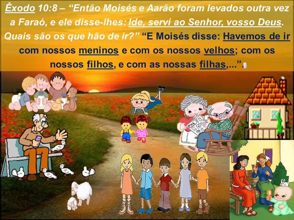 Êxodo 10:8 – Então Moisés e Aarão foram levados outra vez a Faraó, e ele disse-lhes: Ide, servi ao Senhor, vosso Deus. Quais são os que hão de ir? E M