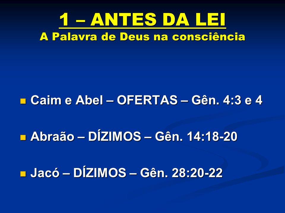 1 – ANTES DA LEI A Palavra de Deus na consciência Caim e Abel – OFERTAS – Gên. 4:3 e 4 Caim e Abel – OFERTAS – Gên. 4:3 e 4 Abraão – DÍZIMOS – Gên. 14