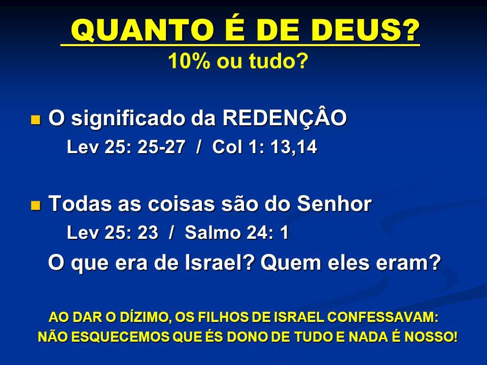 QUANTO É DE DEUS? QUANTO É DE DEUS? O significado da REDENÇÂO O significado da REDENÇÂO Lev 25: 25-27 / Col 1: 13,14 Lev 25: 25-27 / Col 1: 13,14 Toda