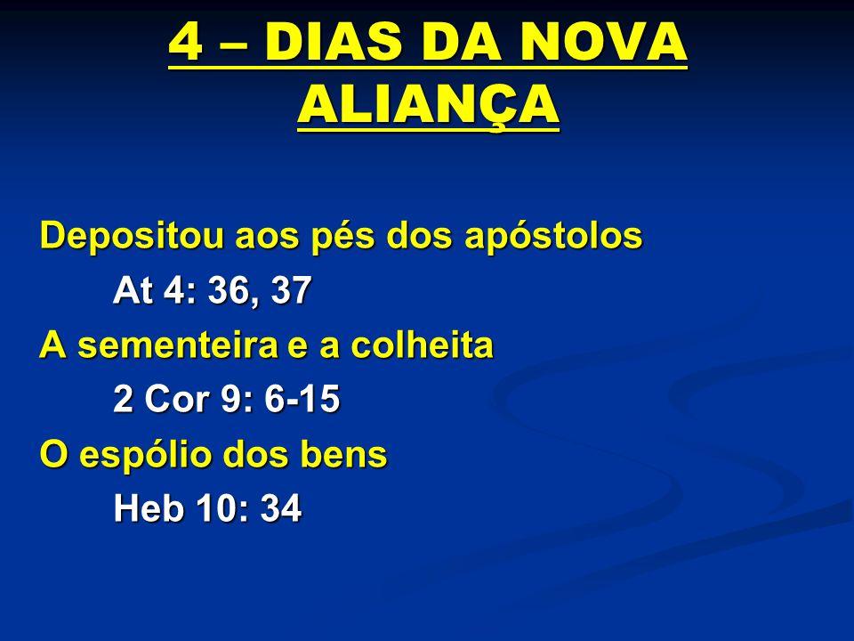 4 – DIAS DA NOVA ALIANÇA Depositou aos pés dos apóstolos At 4: 36, 37 At 4: 36, 37 A sementeira e a colheita 2 Cor 9: 6-15 2 Cor 9: 6-15 O espólio dos