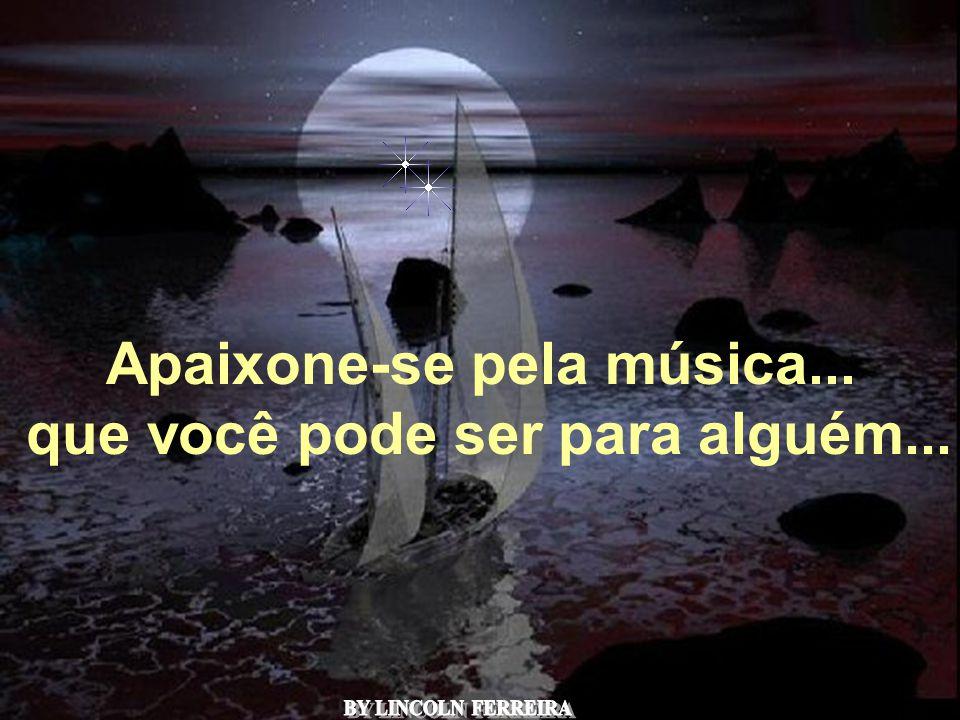 Alberto Goldin Apaixone-se pela música... que você pode ser para alguém...