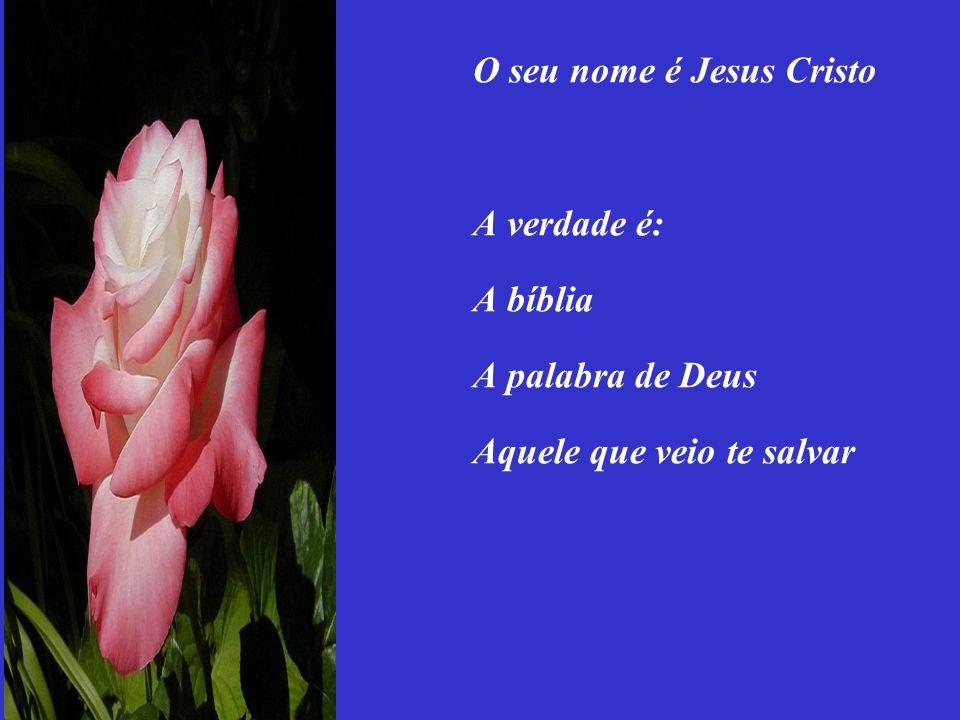 O seu nome é Jesus Cristo A verdade é: A bíblia A palabra de Deus Aquele que veio te salvar