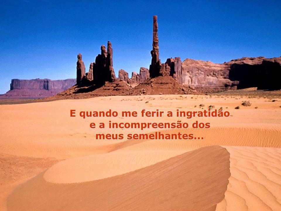 Ó Deus! Faz-me sentir que o perdão é o maior índice da força e que a vingança é prova de fraqueza.