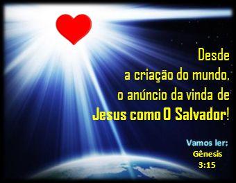 Desde a criação do mundo, o anúncio da vinda de Jesus como O Salvador !