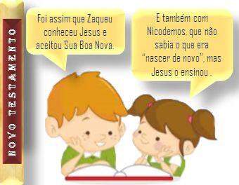 novo TESTAMENTO Foi assim que Zaqueu conheceu Jesus e aceitou Sua Boa Nova. E também com Nicodemos, que não sabia o que era nascer de novo, mas Jesus