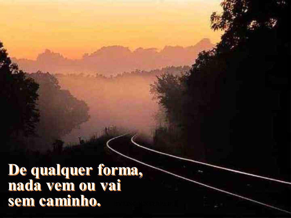 BY LINCOLN FERREIRA...caminhos que levam e... sonhos... caminhos que trazem: alegrias tristezas amores esperanças