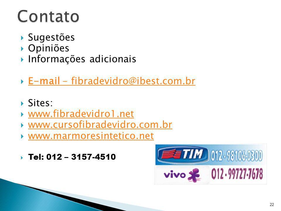 Sugestões Opiniões Informações adicionais E-mail - fibradevidro@ibest.com.br E-mail - fibradevidro@ibest.com.br Sites: www.fibradevidro1.net www.curso